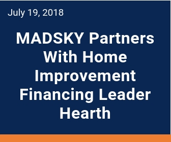 MADSKY helps insurance companies restore their insured's home after a storm hits.  Hearth provides financing to consumers and this special program for MADSKY allows the contractor to offer a financing option for uncovered portions of the claim.